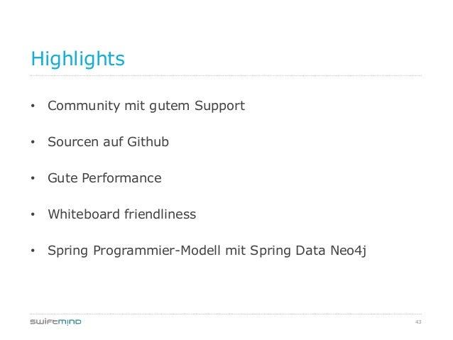 43Highlights• Community mit gutem Support• Sourcen auf Github• Gute Performance• Whiteboard friendliness• Spring Programmi...
