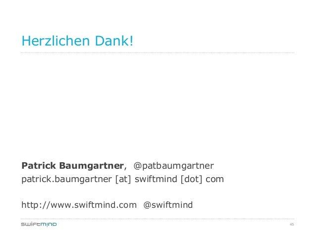 45Herzlichen Dank!Patrick Baumgartner, @patbaumgartnerpatrick.baumgartner [at] swiftmind [dot] comhttp://www.swiftmind.com...