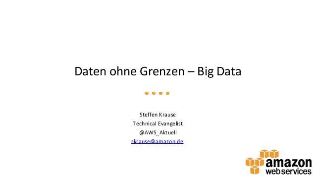 Daten ohne Grenzen – Big Data            Steffen Krause          Technical Evangelist            @AWS_Aktuell         skra...