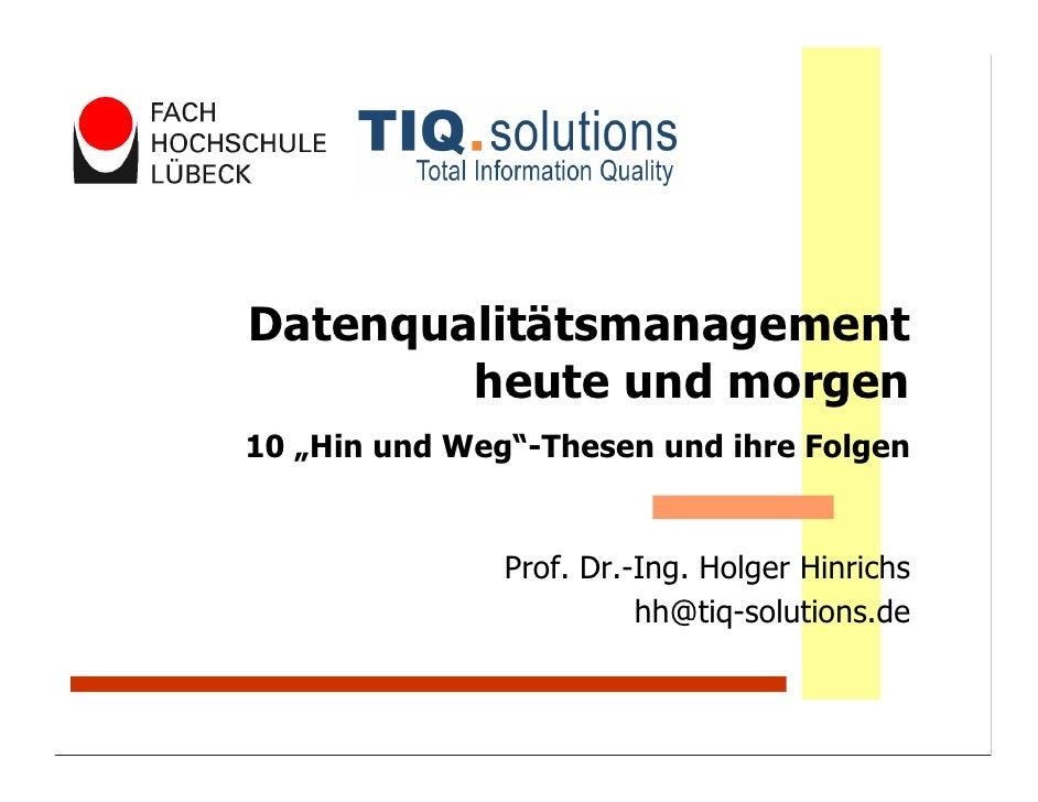 """Datenqualitätsmanagement         heute und morgen 10 """"Hin und Weg""""-Thesen und ihre Folgen                  Prof. Dr.-Ing. ..."""