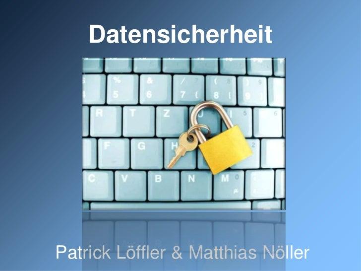 DatensicherheitPatrick Löffler & Matthias Nöller