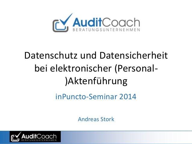 Datenschutz und Datensicherheit bei elektronischer (Personal- )Aktenführung inPuncto-Seminar 2014 Andreas Stork