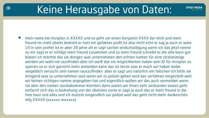 Keine Herausgabe von Daten:  •   mein name bei mvspion is XXXXX und es geht um einen benjamin XXXX der mich und mein     f...