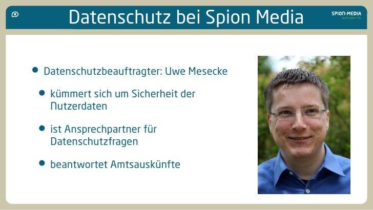 Datenschutz bei Spion Media  • Datenschutzbeauftragter: Uwe Mesecke  • kümmert sich um Sicherheit der    Nutzerdaten   • i...