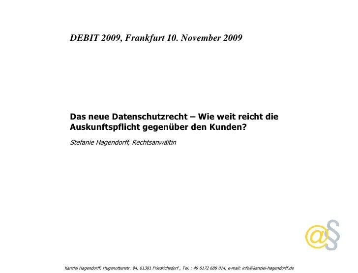DEBIT 2009, Frankfurt 10. November 2009       Das neue Datenschutzrecht – Wie weit reicht die   Auskunftspflicht gegenüber...