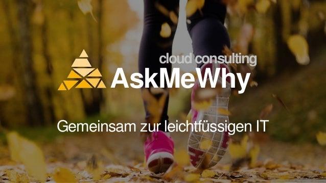 AskMeWhy Gemeinsam zur leichtfüssigen IT cloudconsulting