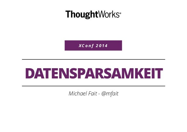 XConf 2 0 1 4  DATENSPARSAMKEIT  Michael Fait - @mfait