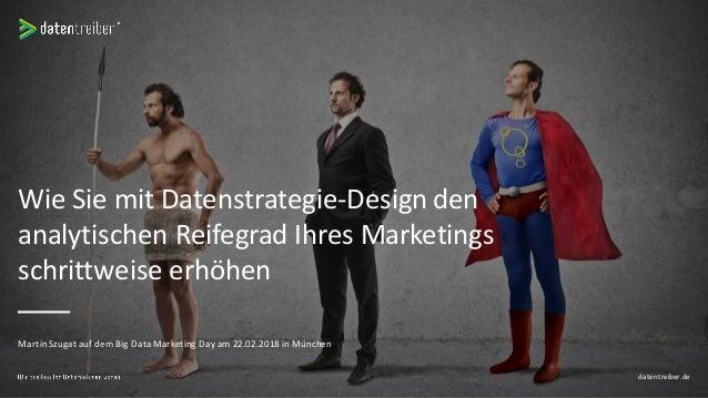 Wie Sie mit Datenstrategie-Design den analytischen Reifegrad Ihres Marketings schrittweise erhöhen Martin Szugat auf dem B...
