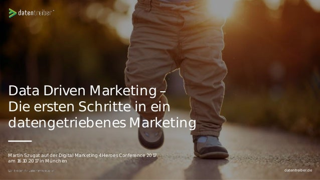 Data Driven Marketing Die ersten Schritte in ein datengetriebenes Marketing Martin Szugat auf der Digital Marketing 4Heroe...