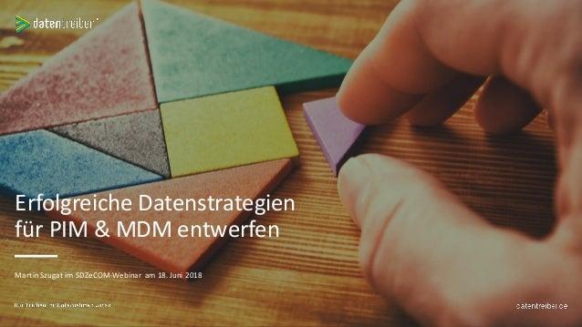 Martin Szugat im SDZeCOM-Webinar am 18. Juni 2018 Erfolgreiche Datenstrategien für PIM & MDM entwerfen