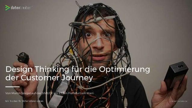 Von Martin Szugat auf der Shift/CX am 27.3 in Frankfurt am Main Design Thinking für die Optimierung der Customer Journey