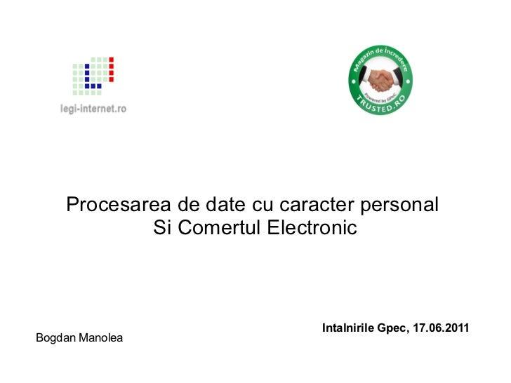 Procesarea de date cu caracter personal  Si Comertul Electronic Bogdan Manolea Intalnirile Gpec, 17.06.2011