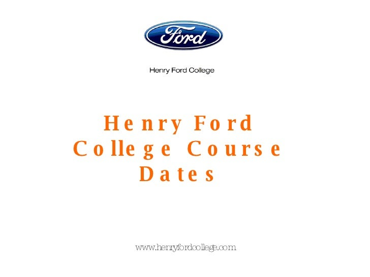 Henry Ford College Course Dates www.henryfordcollege.com