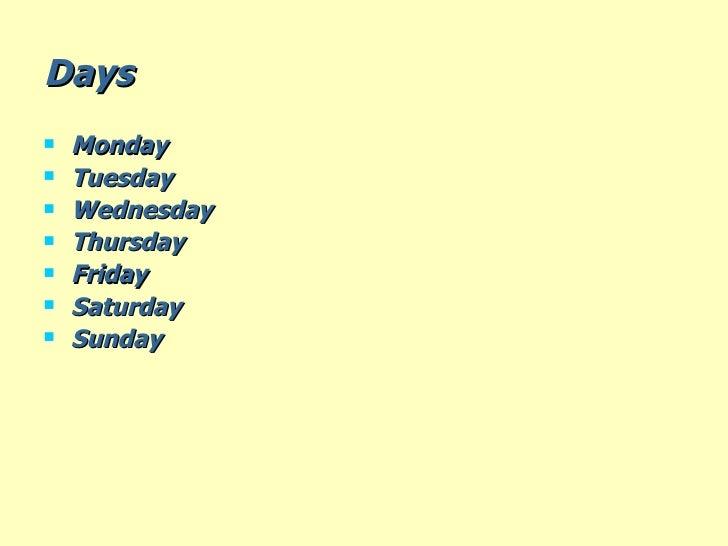 Days  <ul><li>Monday </li></ul><ul><li>Tuesday  </li></ul><ul><li>Wednesday </li></ul><ul><li>Thursday </li></ul><ul><li>F...