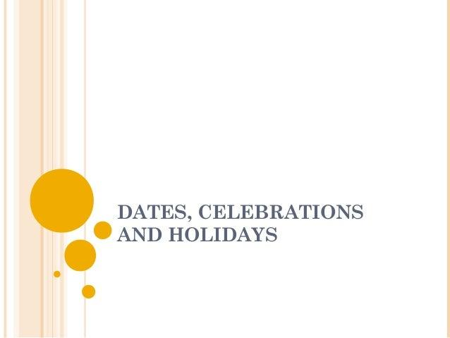 DATES, CELEBRATIONSAND HOLIDAYS