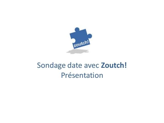 Sondage date avec Zoutch!:Présentation Générale