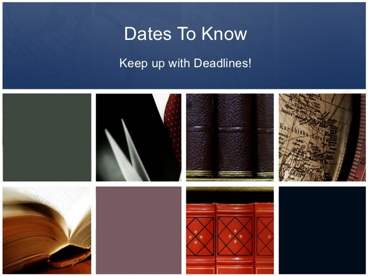 Dates To Know Keep up with Deadlines!