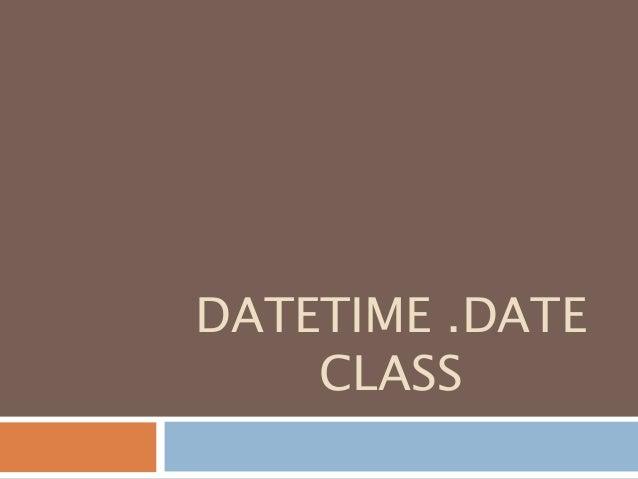 DATETIME .DATE CLASS