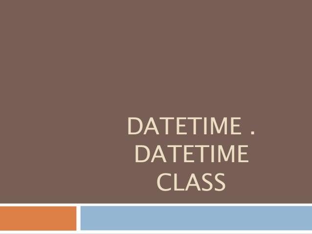 DATETIME . DATETIME CLASS