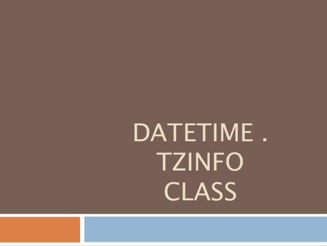 DATETIME . TZINFO CLASS