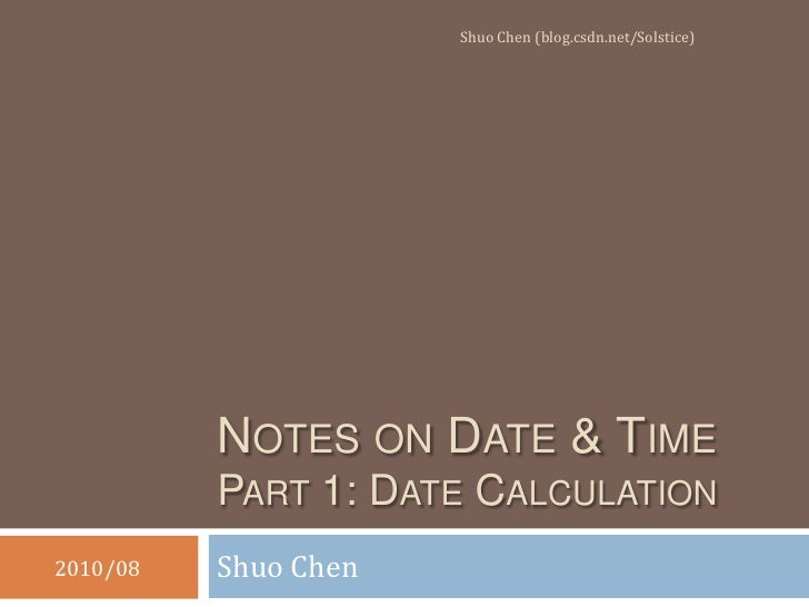 Notes on Date & TimePart 1: Date Calculation<br />Shuo Chen<br />Shuo Chen (blog.csdn.net/Solstice)<br />2010/08<br />
