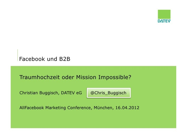Facebook und B2BTraumhochzeit oder Mission Impossible?Christian Buggisch, DATEV eG   @Chris_BuggischAllFacebook Marketing ...