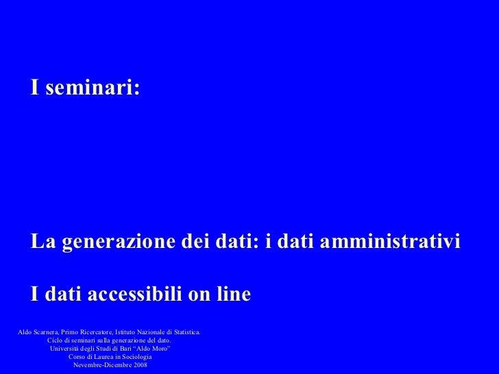I seminari: La rappresentazione in dati dei fatti sociali La generazione dei dati: le indagini La generazione dei dati: i ...