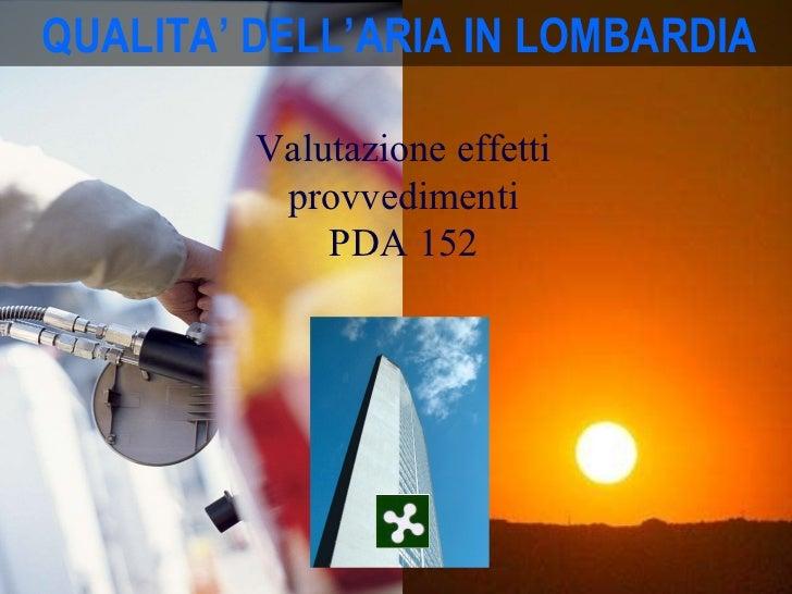 QUALITA' DELL'ARIA IN LOMBARDIA Valutazione effetti provvedimenti PDA 152