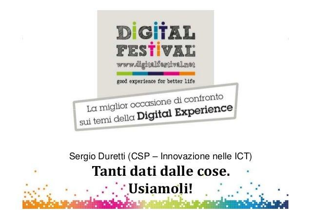 Sergio Duretti (CSP – Innovazione nelle ICT)Tanti dati dalle cose.Usiamoli!
