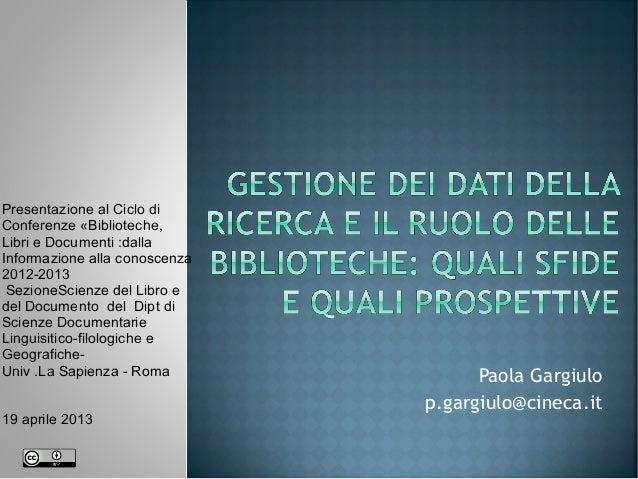 Paola Gargiulop.gargiulo@cineca.itPresentazione al Ciclo diConferenze «Biblioteche,Libri e Documenti :dallaInformazione al...