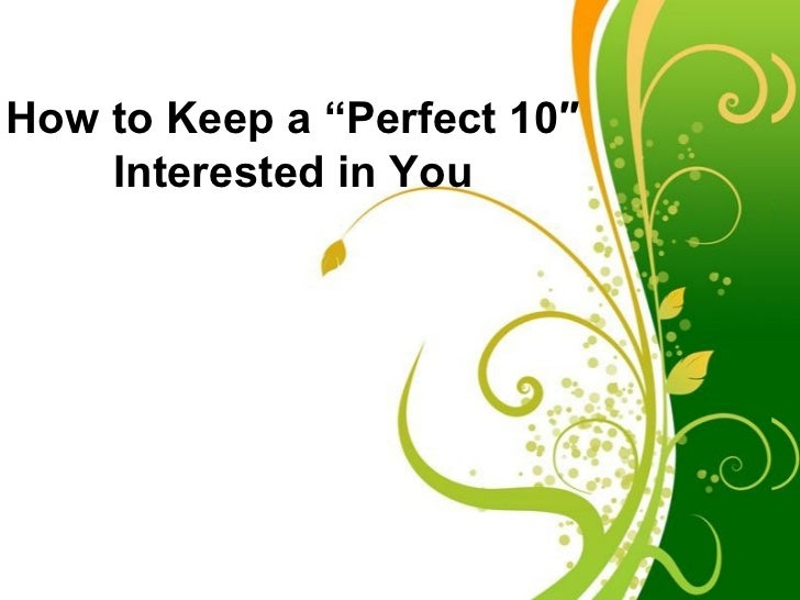 """How to Keep a """"Perfect 10″    Interested in You             Free Powerpoint Templates                                     ..."""