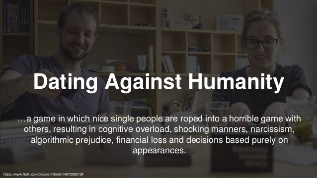 Dating Against Humanity …a game in which nice single people are roped into a horrible game with others, resulting in cogni...