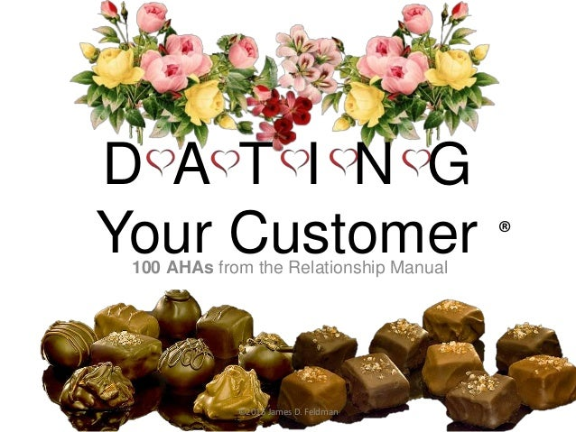 100 AHAs from the Relationship Manual ©2015 James D. Feldman D A T I N G Your Customer ®