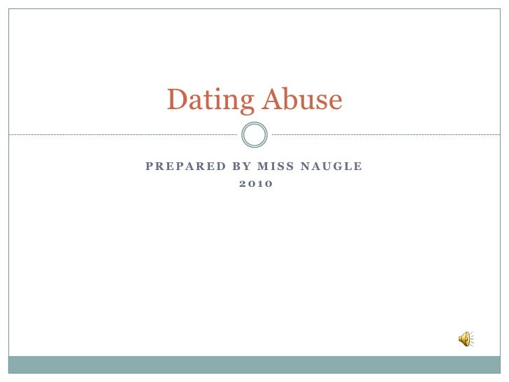 Prepared by Miss Naugle<br /> 2010<br />Dating Abuse<br />