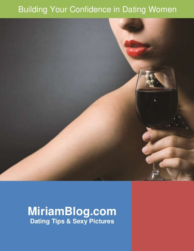 Building Your Confidence in Dating Women  1  MiriamBlog.com  Dating Tips & Sexy Pictures  MiriamBlog.com – Visit Us for Da...