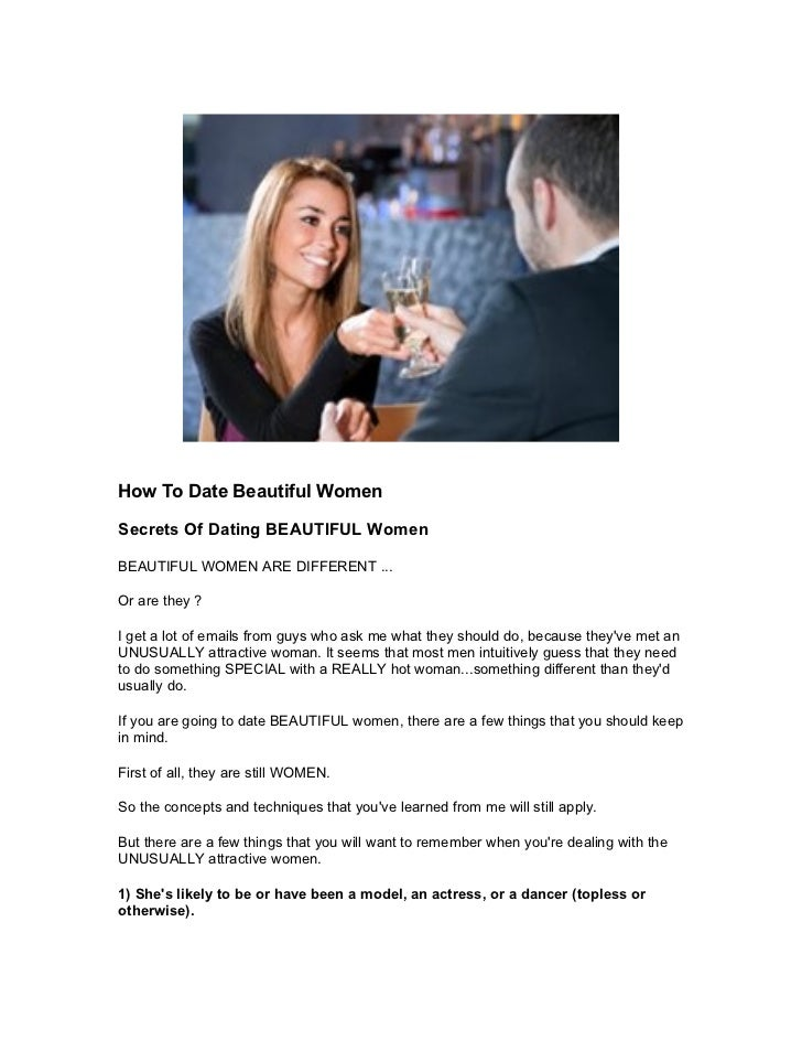 How To Date Beautiful WomenSecrets Of Dating BEAUTIFUL WomenBEAUTIFUL WOMEN ARE DIFFERENT ...Or are they ?I get a lot of e...