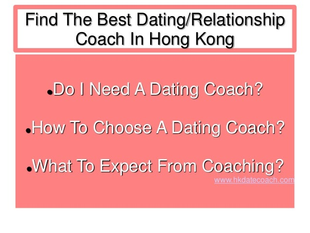 Find The Best Dating/Relationship Coach In Hong Kong Do I Need A Dating Coach? How To Choose A Dating Coach? What To Ex...