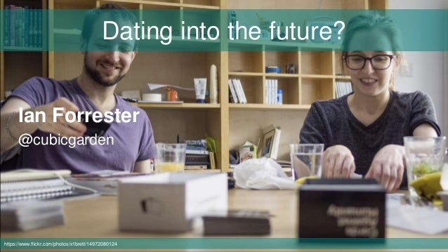 https://www.flickr.com/photos/x1brett/14972080124 Ian Forrester @cubicgarden Dating into the future?