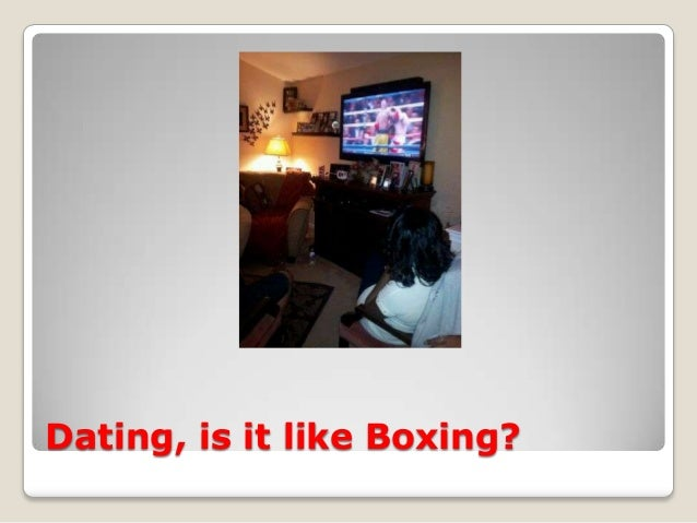 Dating, is it like Boxing?