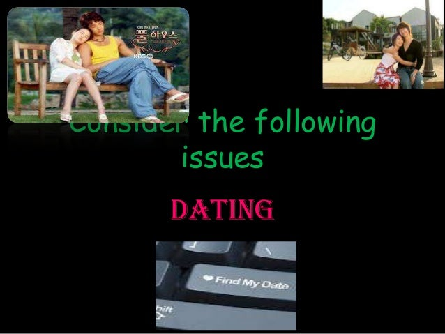 Consider the following       issues       DATING