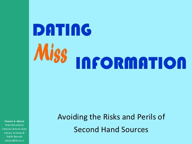 DATING Avoiding the Risks and Perils of Second Hand Sources Vincent A. Alascia State Documents Librarian Arizona State Lib...