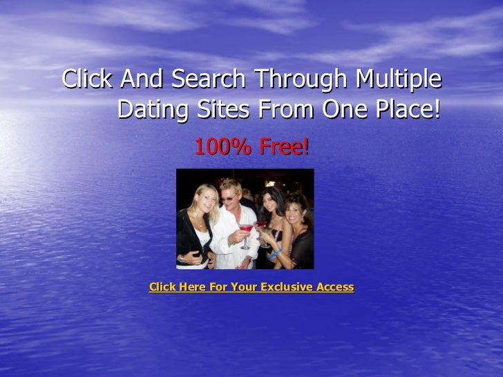 Click And Search Through Multiple      Dating Sites From One Place!              100% Free!       Click Here For Your Excl...