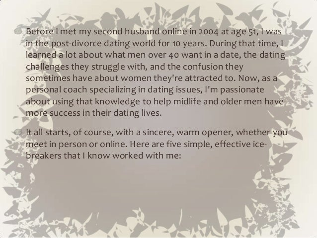 tips for online dating over 40 Tips for online dating over 40 (without having a breakdown) dating sites and apps are filled with images of 20 & 30 somethings where does.