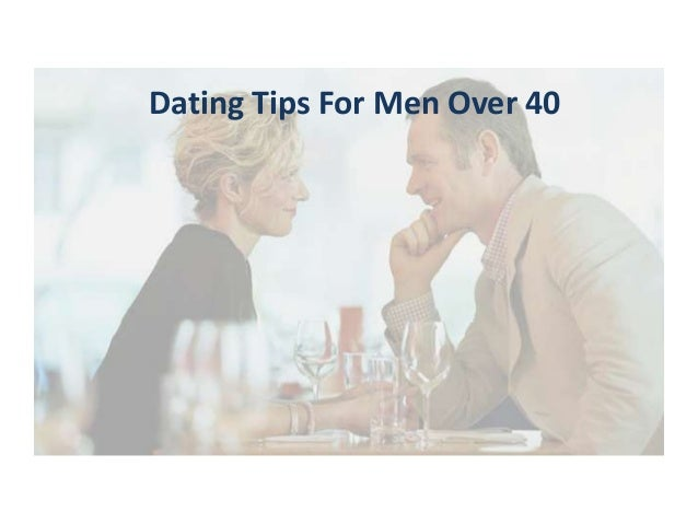 tips for dating a 40 year old man