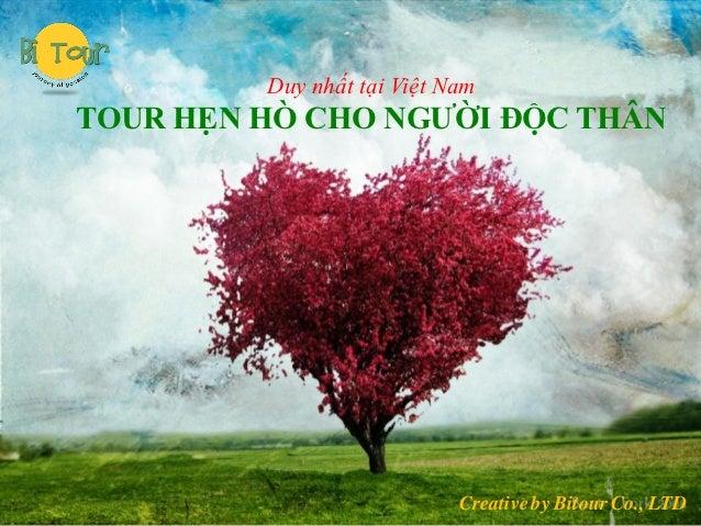 Duy nhất tại Việt NamTOUR HẸN HÕ CHO NGƯỜI ĐỘC THÂN                            Creative by Bitour Co., LTD