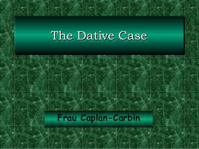 The Dative Case The Dative Case  Frau Caplan-Carbin