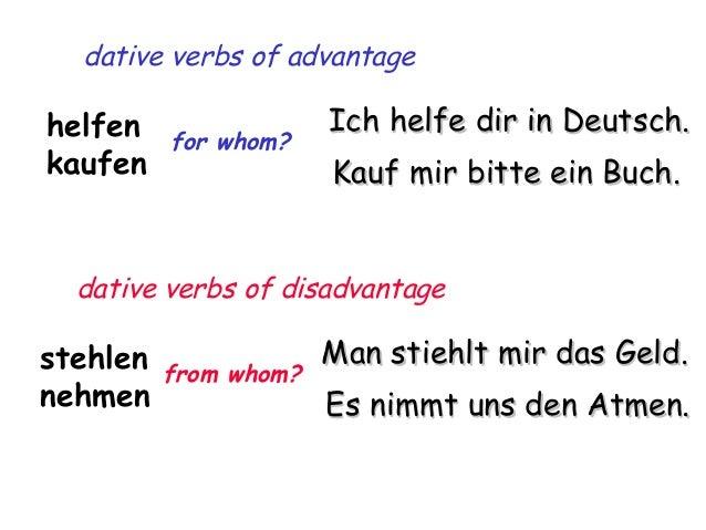 dative verbs of advantage  helfen kaufen  for whom?  Ich helfe dir in Deutsch. Kauf mir bitte ein Buch.  dative verbs of d...
