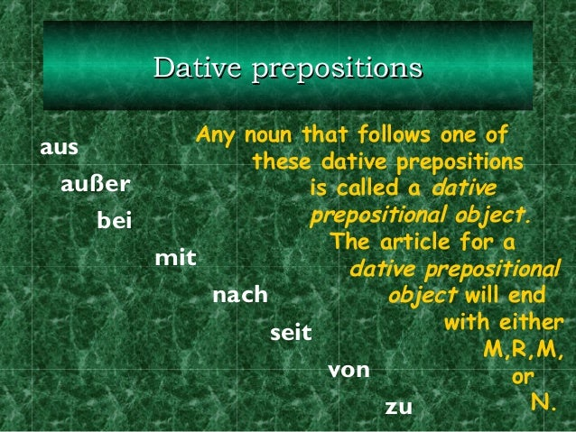 Dative prepositions Any noun that follows one of aus these dative prepositions außer is called a dative prepositional obje...