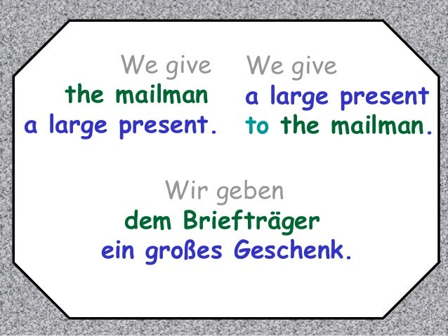 We give the mailman a large present.  We give a large present to the mailman.  Wir geben dem Briefträger ein großes Gesche...
