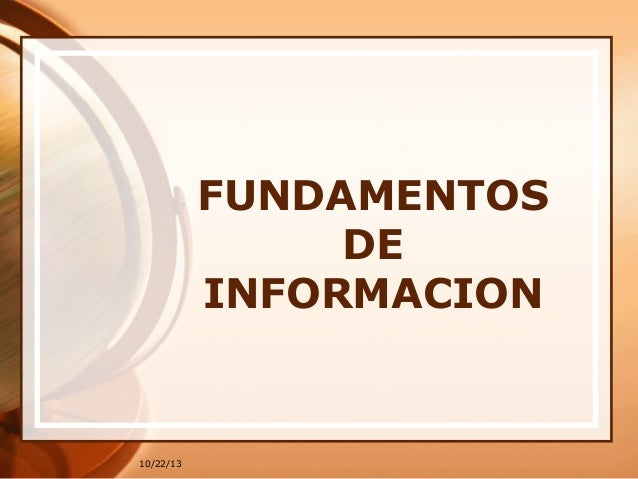 FUNDAMENTOS DE INFORMACION  10/22/13